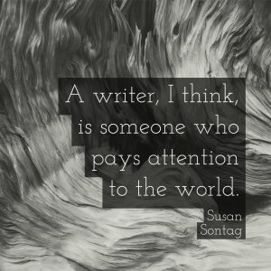 A writer, I think, is someone who pays attention to the world