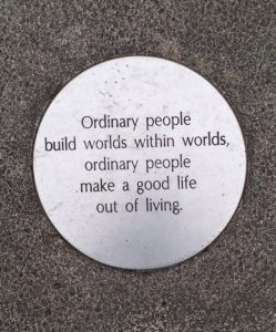 Ordinary people build worlds within worlds, ordinary people make a good life out of living