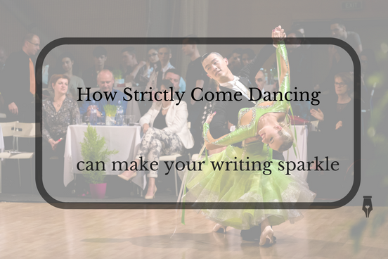 How Strictly Come Dancing can make your writing sparkle