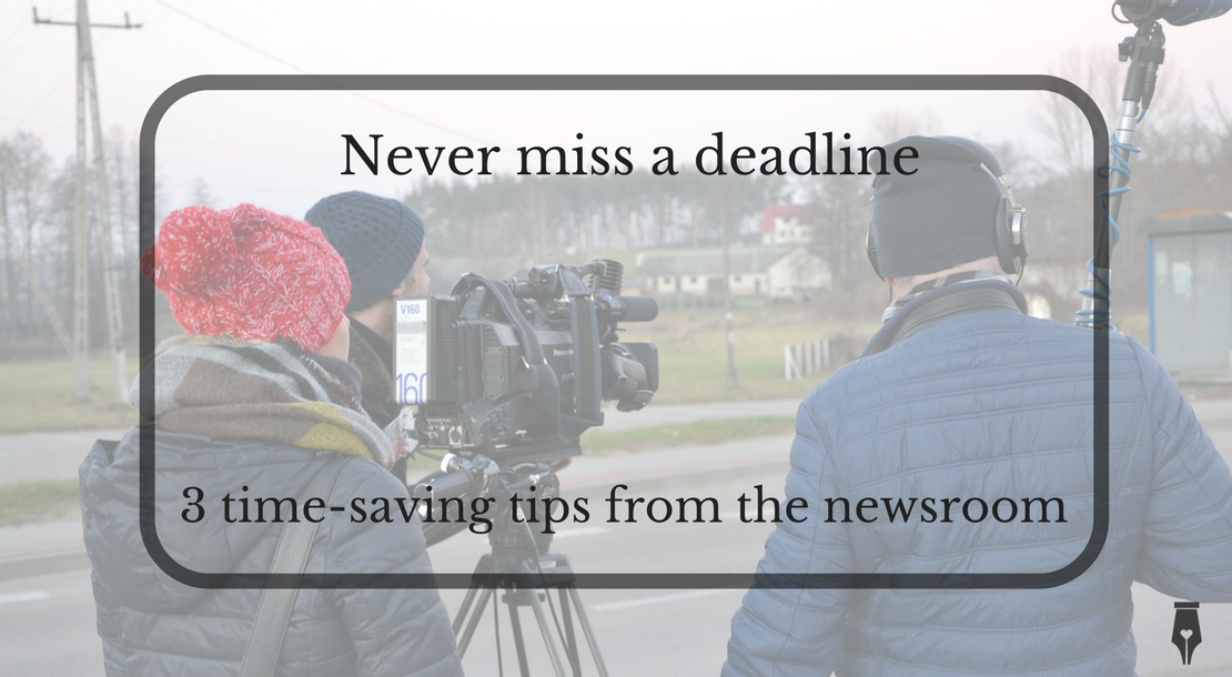 Never miss a deadline - 3 time saving tips from the newsroom